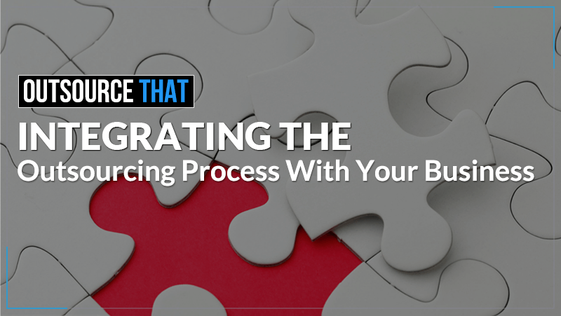 Integrating the Outsourcing Process With Your Business