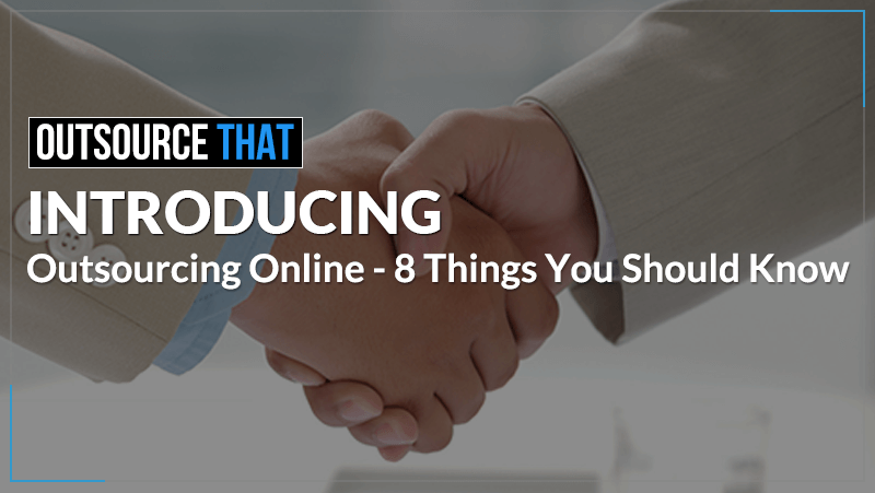 Introducing Outsourcing Online – 8 Things You Should Know