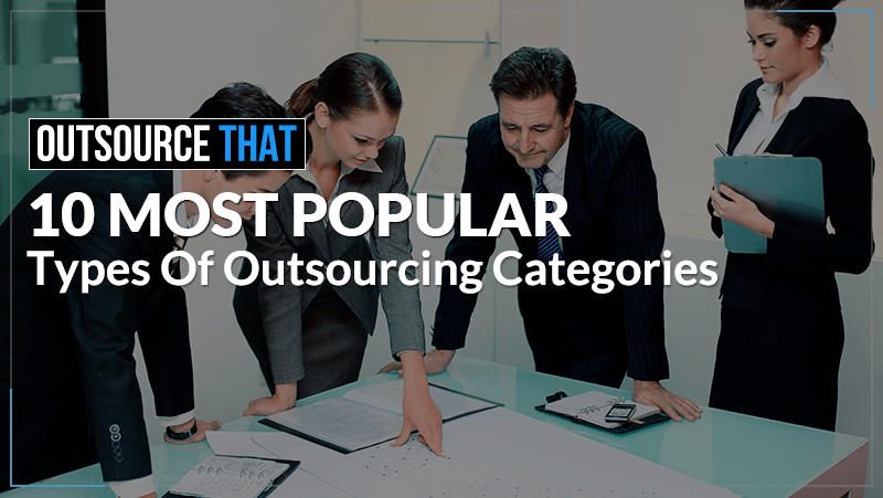 10 Most Popular Types of Outsourcing Categories
