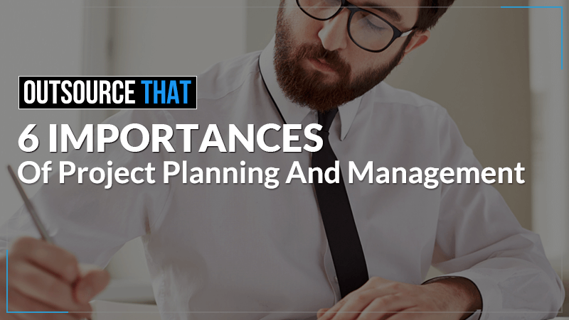 6 Importances of Project Planning and Management