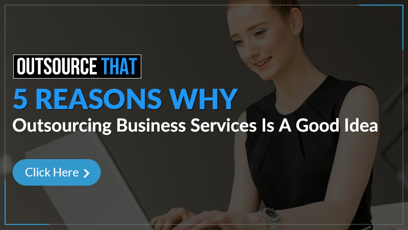 5 Reasons Why Outsourcing Business Services is a Good Idea