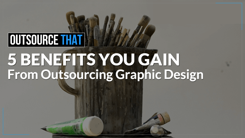 5 Benefits you Gain from Outsourcing Graphic Design