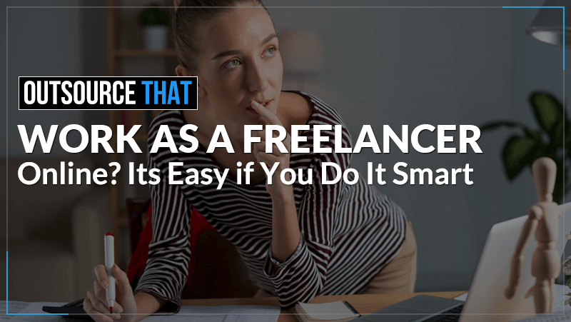 Work as a Freelancer Online? It's Easy If You Do It Smart