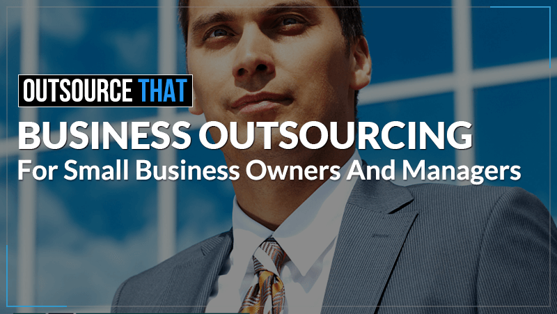Business Outsourcing for Small Business Owners and Managers