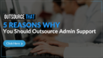 5 Reasons Why You Should Outsource Admin Support
