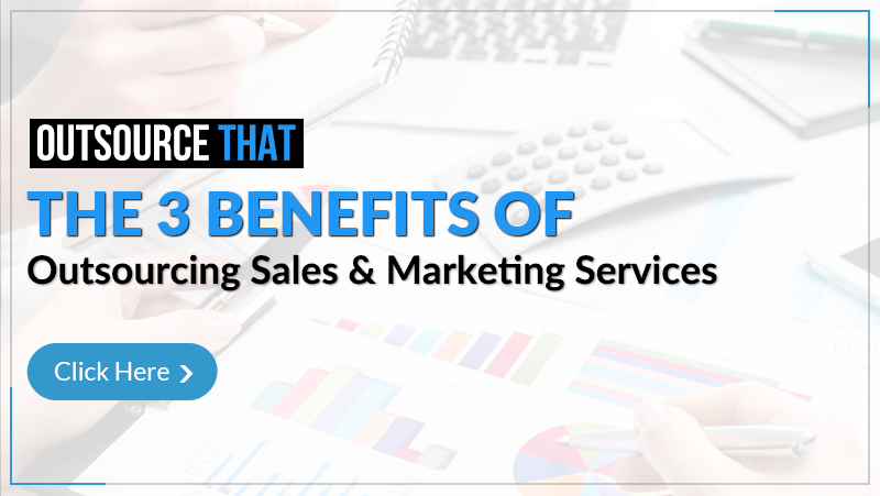 The 3 Benefits of Outsourcing Sales and Marketing Services