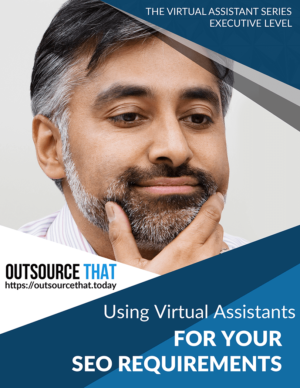 Using Virtual Assistants for Your SEO Requirements