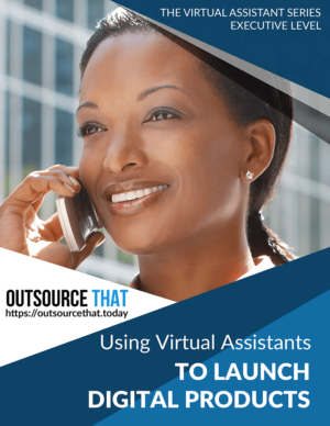 Using Virtual Assistants to Launch Digital Products