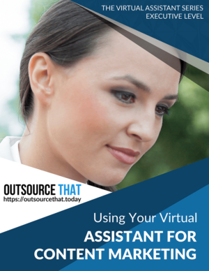Using Your Virtual Assistant for Content Marketing